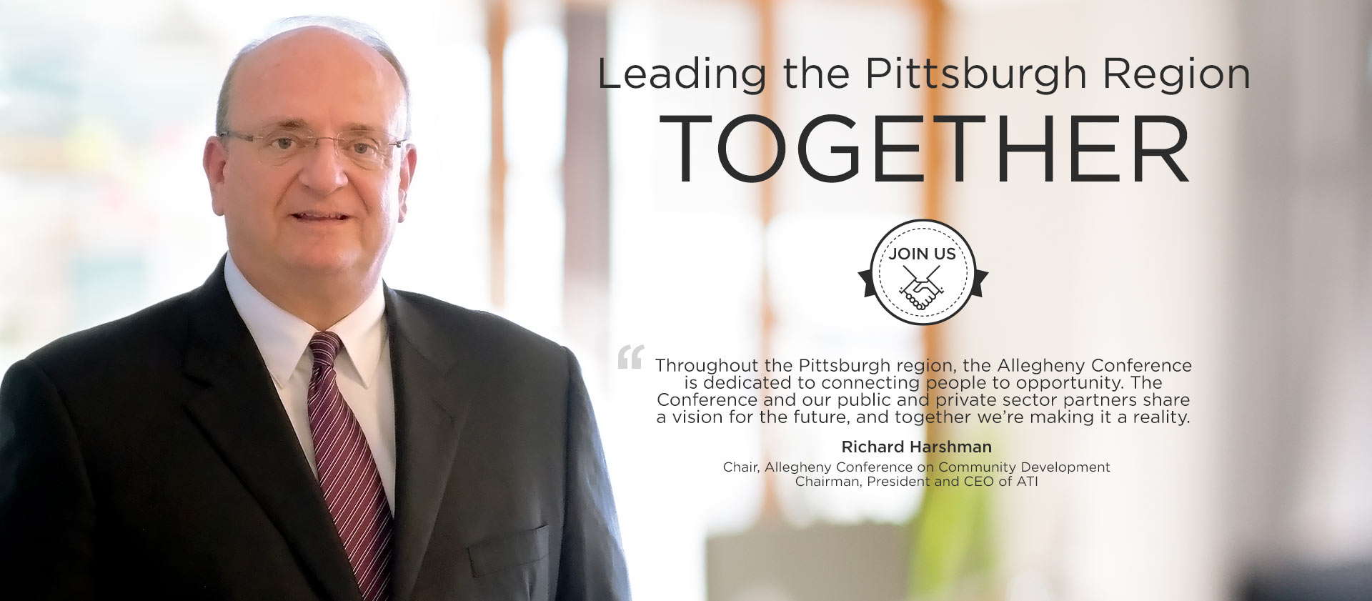 Richard Harshman – Chair, Allegheny Conference – Chairman, President and CEO of ATI