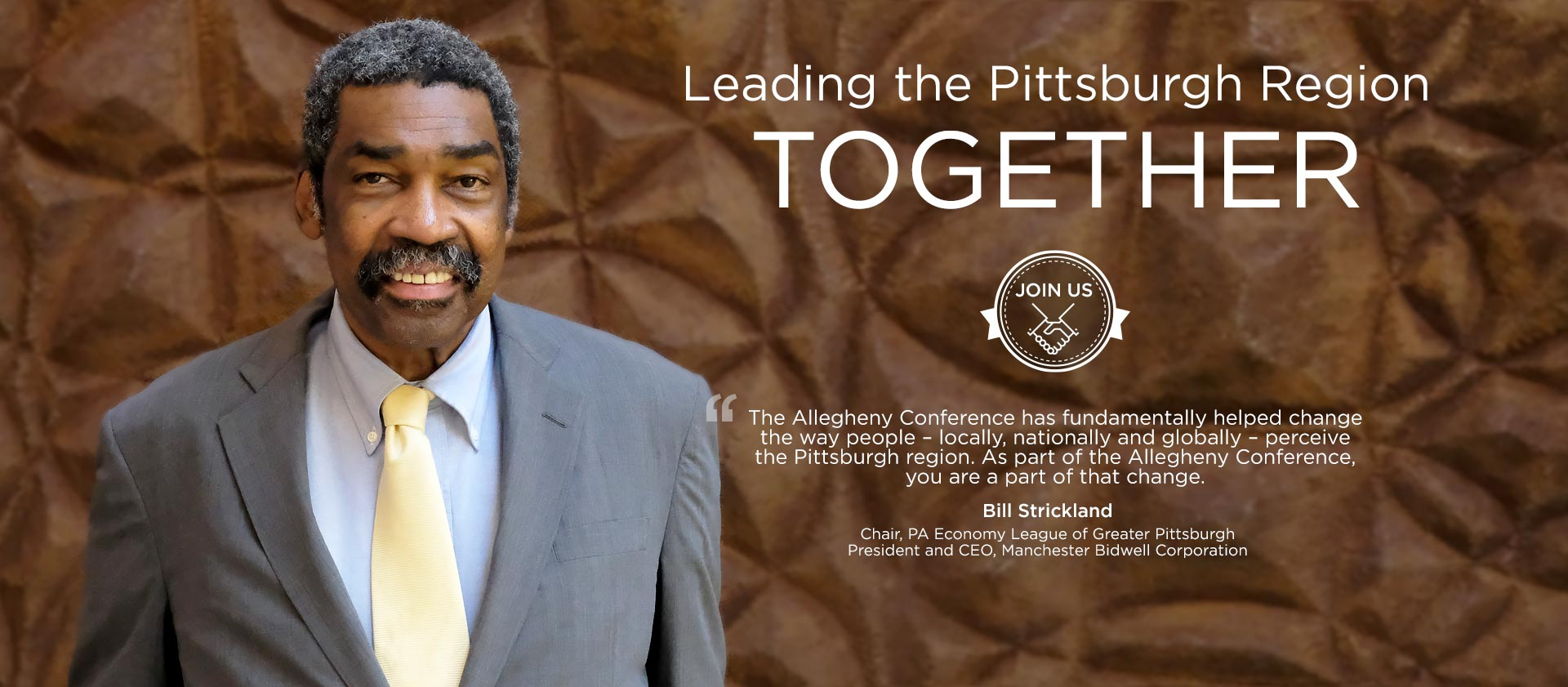Bill Strickland – Chair, PA Economy League of Greater Pittsburgh – President and CEO, Manchester Bidwell Corporation
